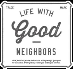 LIFE WITH GOOD NEIGHBORS